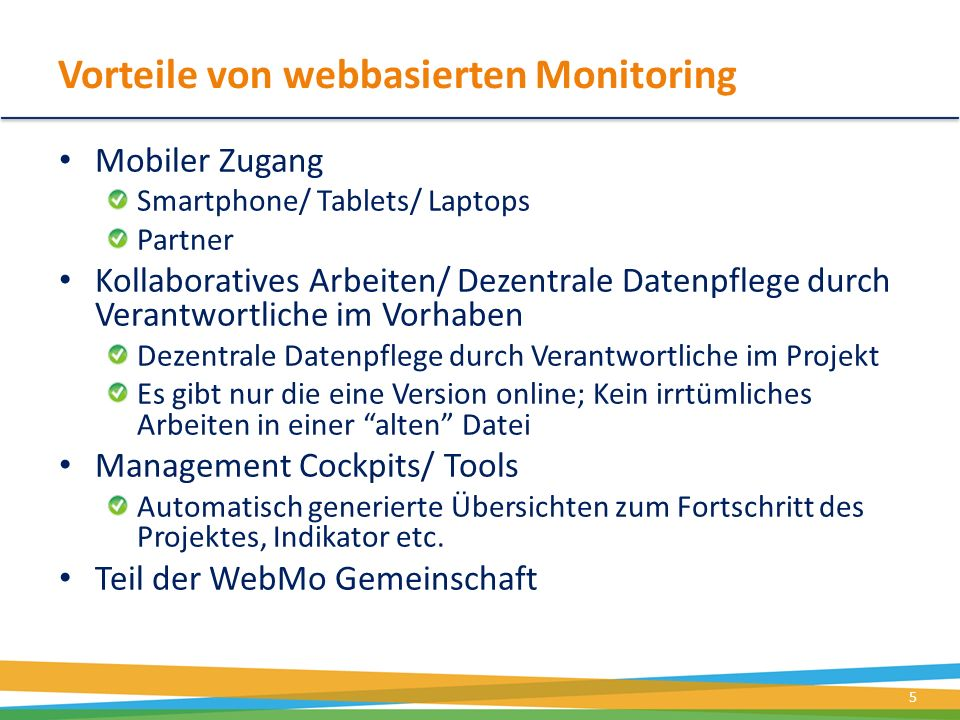 Vorteile von webbasierten Monitoring 5 Mobiler Zugang Smartphone/ Tablets/ Laptops Partner Kollaboratives Arbeiten/ Dezentrale Datenpflege durch Veran