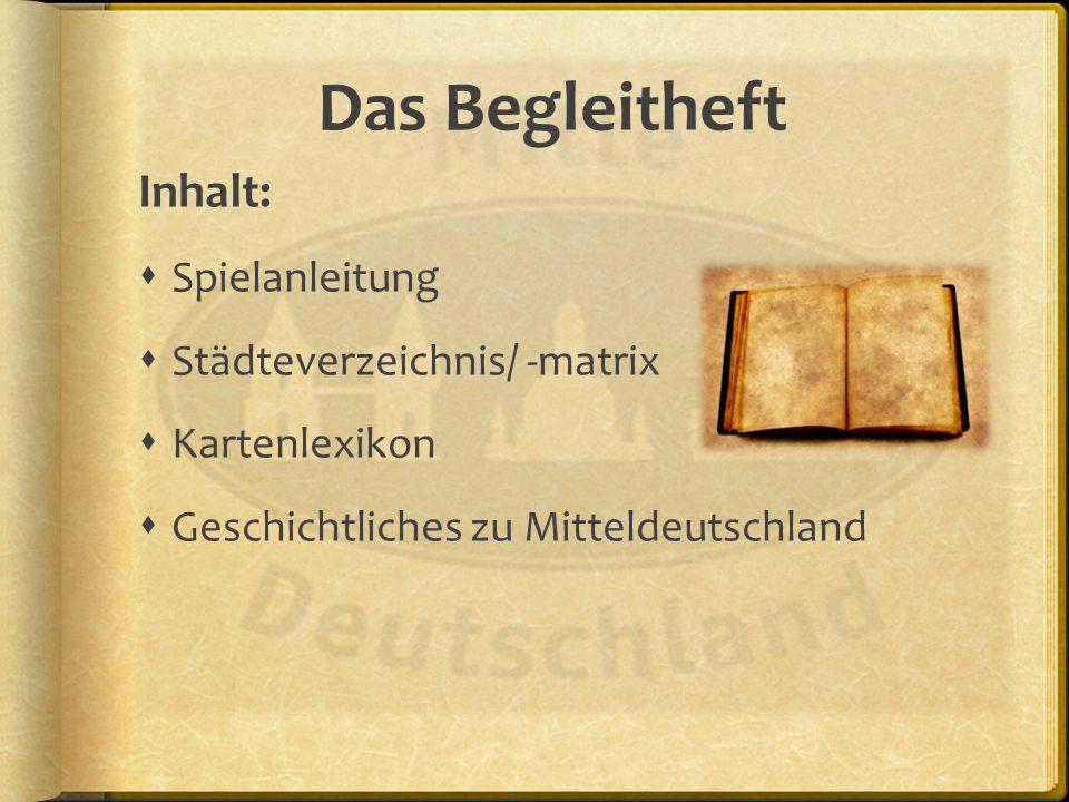 Das Begleitheft Inhalt: Spielanleitung Städteverzeichnis/ -matrix Kartenlexikon Geschichtliches zu Mitteldeutschland