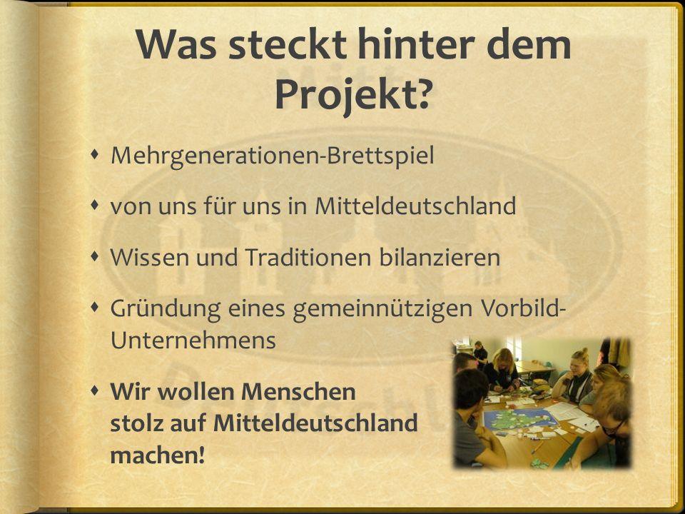 Was steckt hinter dem Projekt? Mehrgenerationen-Brettspiel von uns für uns in Mitteldeutschland Wissen und Traditionen bilanzieren Gründung eines geme