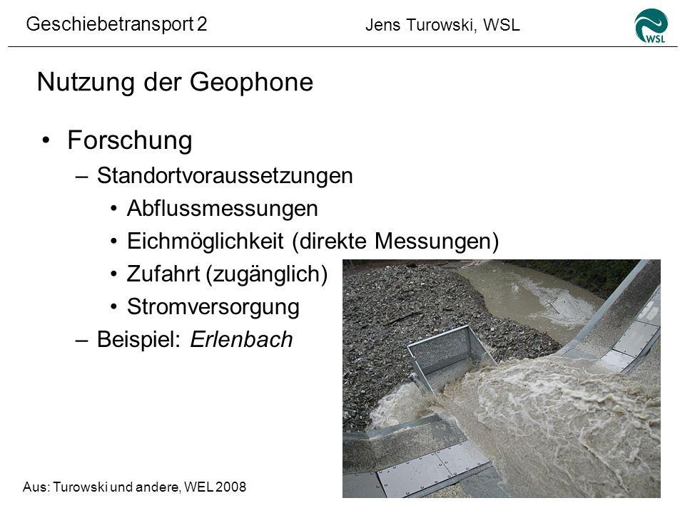 Geschiebetransport 2 Jens Turowski, WSL Nutzung der Geophone Forschung –Standortvoraussetzungen Abflussmessungen Eichmöglichkeit (direkte Messungen) Z