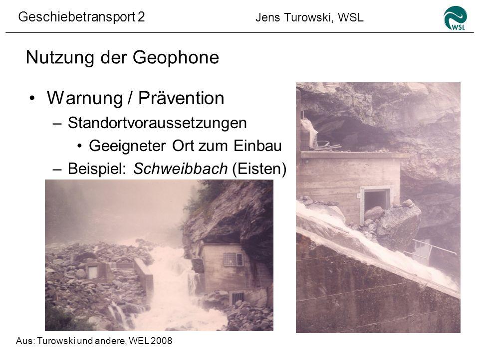 Geschiebetransport 2 Jens Turowski, WSL Nutzung der Geophone Warnung / Prävention –Standortvoraussetzungen Geeigneter Ort zum Einbau –Beispiel: Schwei
