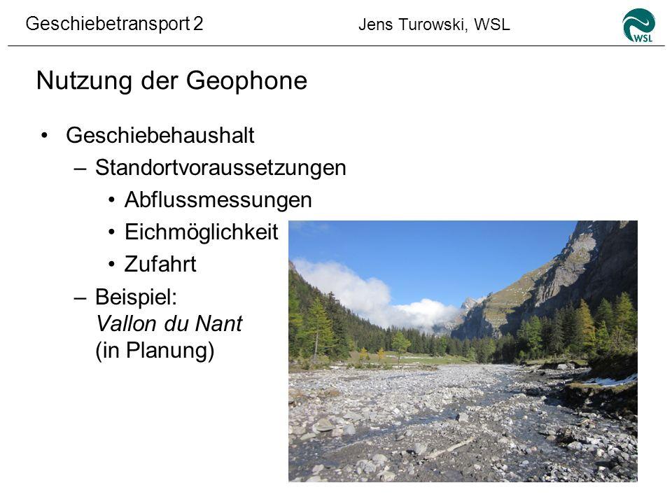 Geschiebetransport 2 Jens Turowski, WSL Nutzung der Geophone Geschiebehaushalt –Standortvoraussetzungen Abflussmessungen Eichmöglichkeit Zufahrt –Beis