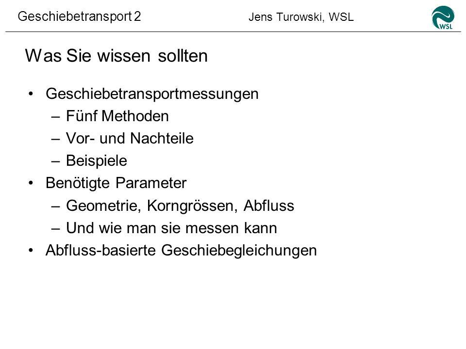 Geschiebetransport 2 Jens Turowski, WSL Was Sie wissen sollten Geschiebetransportmessungen –Fünf Methoden –Vor- und Nachteile –Beispiele Benötigte Par