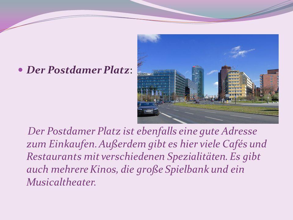 Der Postdamer Platz: Der Postdamer Platz ist ebenfalls eine gute Adresse zum Einkaufen. Außerdem gibt es hier viele Cafés und Restaurants mit verschie