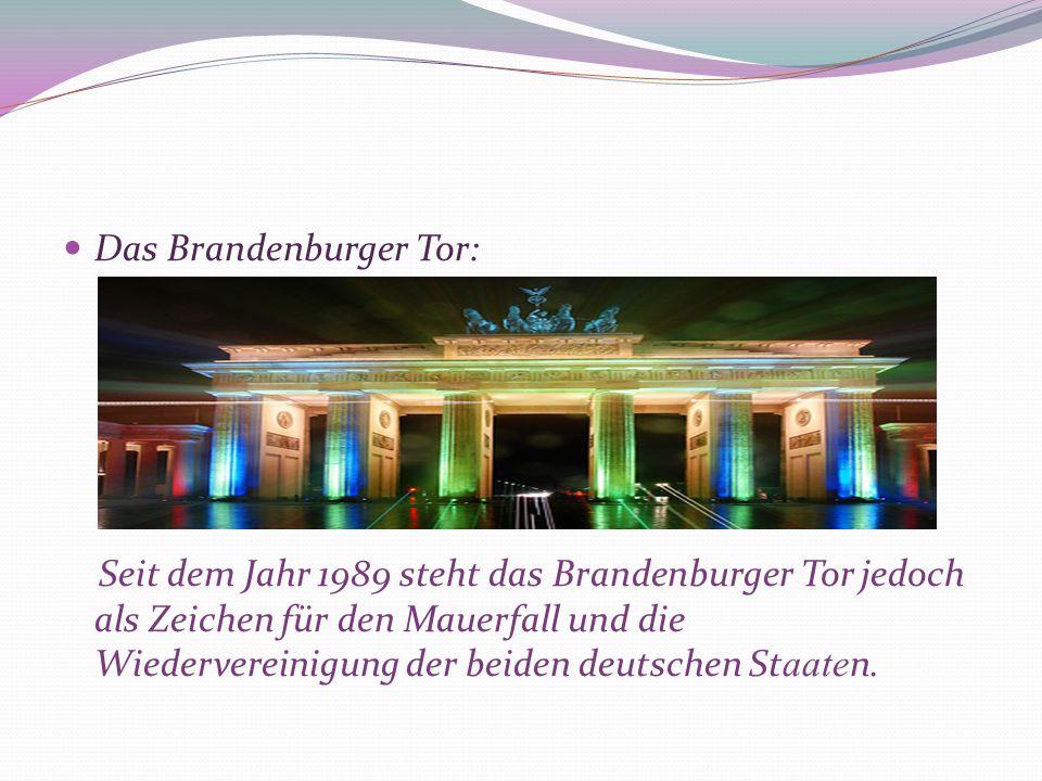 Das Brandenburger Tor: Seit dem Jahr 1989 steht das Brandenburger Tor jedoch als Zeichen für den Mauerfall und die Wiedervereinigung der beiden deutsc