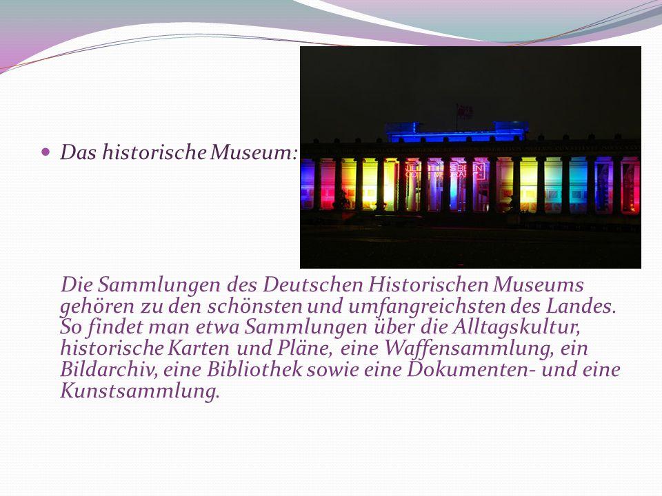 Das historische Museum: Die Sammlungen des Deutschen Historischen Museums gehören zu den schönsten und umfangreichsten des Landes. So findet man etwa