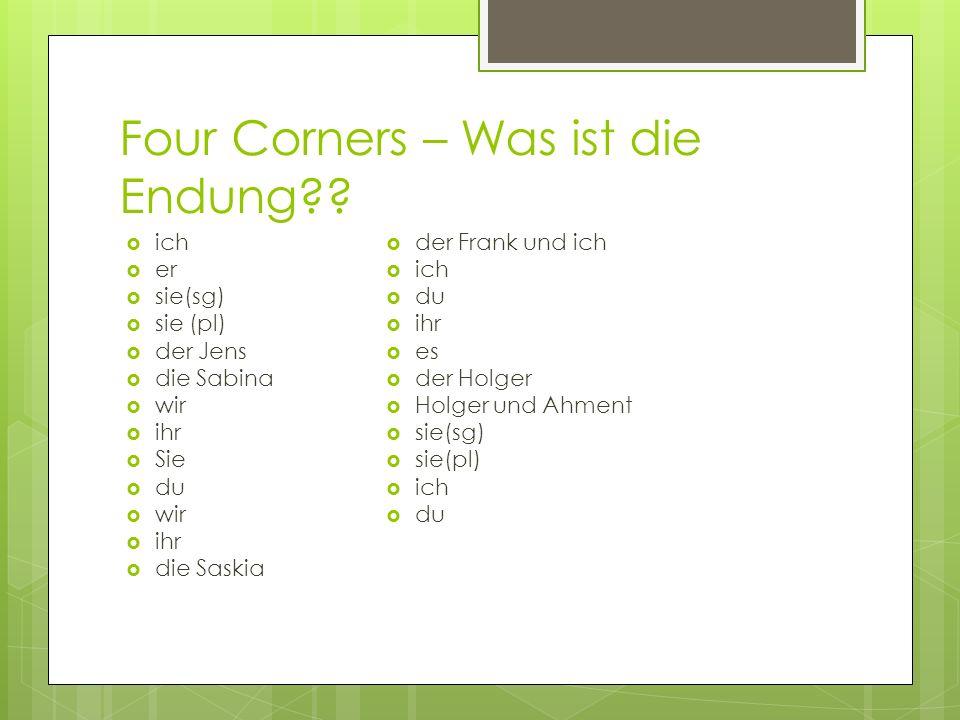 Four Corners – Was ist die Endung?? ich er sie(sg) sie (pl) der Jens die Sabina wir ihr Sie du wir ihr die Saskia der Frank und ich ich du ihr es der