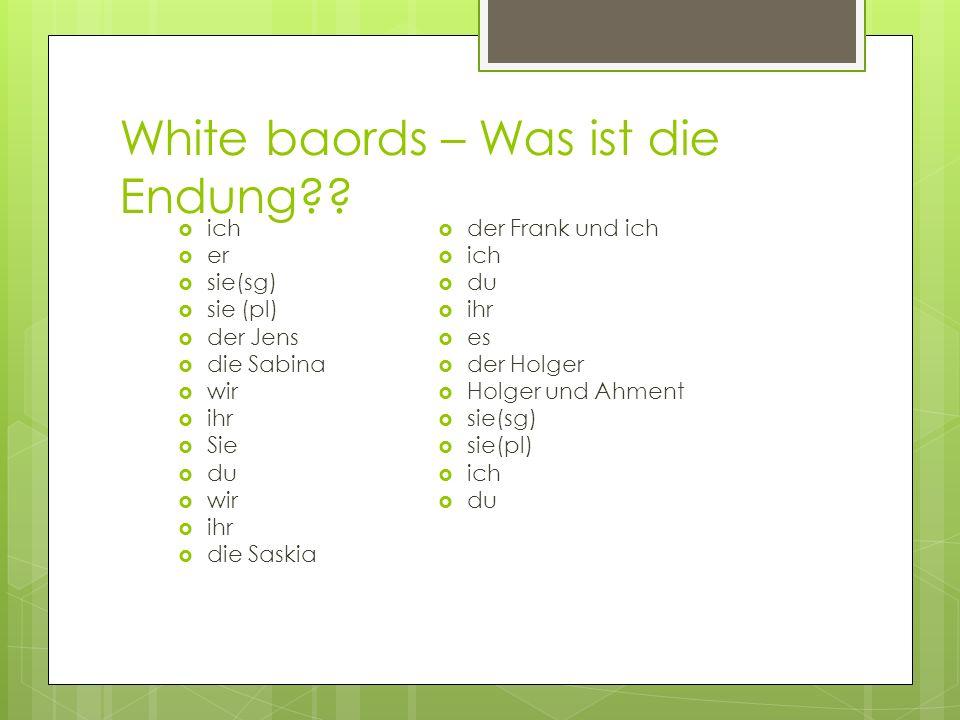 White baords – Was ist die Endung?? ich er sie(sg) sie (pl) der Jens die Sabina wir ihr Sie du wir ihr die Saskia der Frank und ich ich du ihr es der