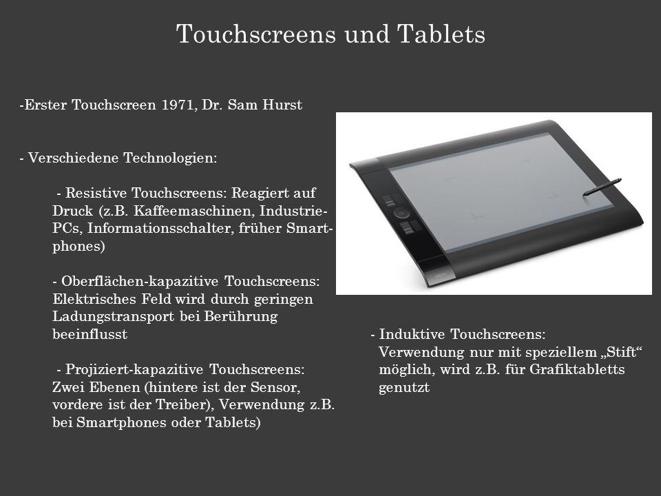 Touchscreens und Tablets - Induktive Touchscreens: Verwendung nur mit speziellem Stift möglich, wird z.B. für Grafiktabletts genutzt -Erster Touchscre