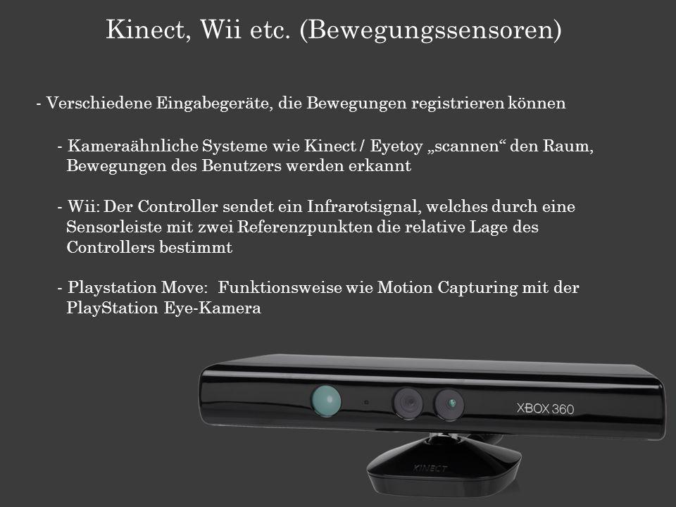 Kinect, Wii etc. (Bewegungssensoren) - Verschiedene Eingabegeräte, die Bewegungen registrieren können - Kameraähnliche Systeme wie Kinect / Eyetoy sca