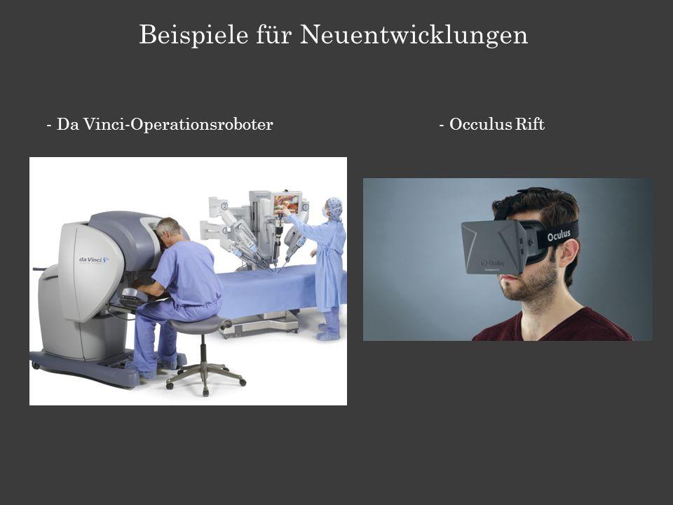 Beispiele für Neuentwicklungen - Da Vinci-Operationsroboter- Occulus Rift