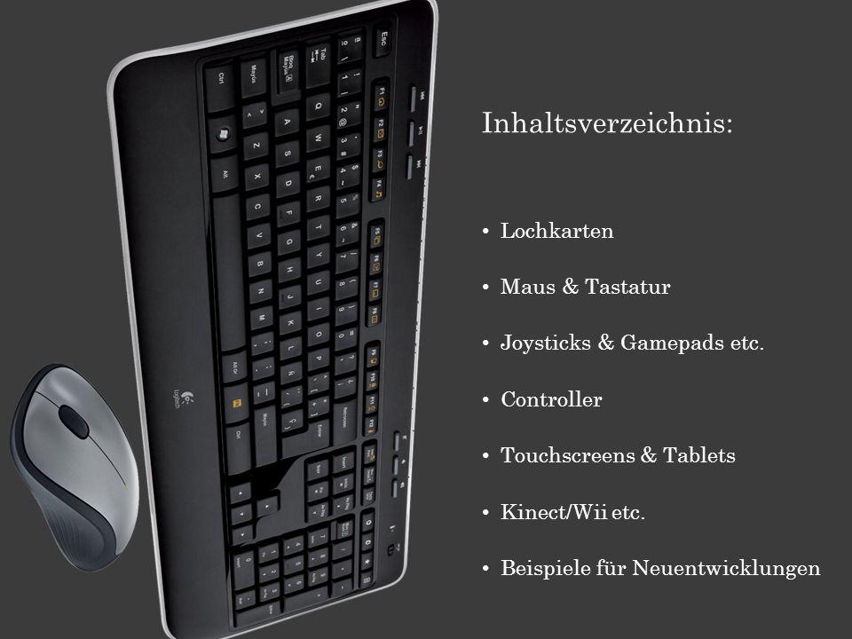 Inhaltsverzeichnis: Lochkarten Maus & Tastatur Joysticks & Gamepads etc. Controller Touchscreens & Tablets Kinect/Wii etc. Beispiele für Neuentwicklun