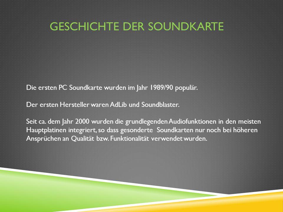 GESCHICHTE DER SOUNDKARTE Die ersten PC Soundkarte wurden im Jahr 1989/90 populär. Der ersten Hersteller waren AdLib und Soundblaster. Seit ca. dem Ja