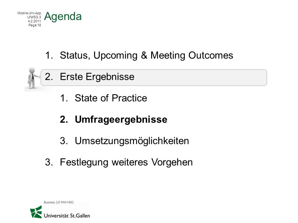 Mobile Uni-App UNISG.3 4.2.2011 Page 18 1.Status, Upcoming & Meeting Outcomes 2.Erste Ergebnisse 1.State of Practice 2.Umfrageergebnisse 3.Umsetzungsm