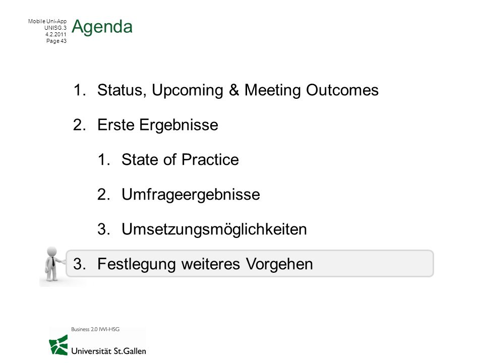 Mobile Uni-App UNISG.3 4.2.2011 Page 43 1.Status, Upcoming & Meeting Outcomes 2.Erste Ergebnisse 1.State of Practice 2.Umfrageergebnisse 3.Umsetzungsm