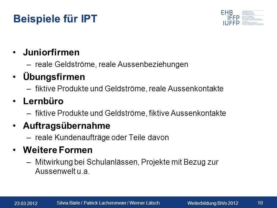23.03.2012 Weiterbildung BiVo 2012 10 Silvia Bärle / Patrick Lachenmeier / Werner Lätsch Beispiele für IPT Juniorfirmen –reale Geldströme, reale Ausse