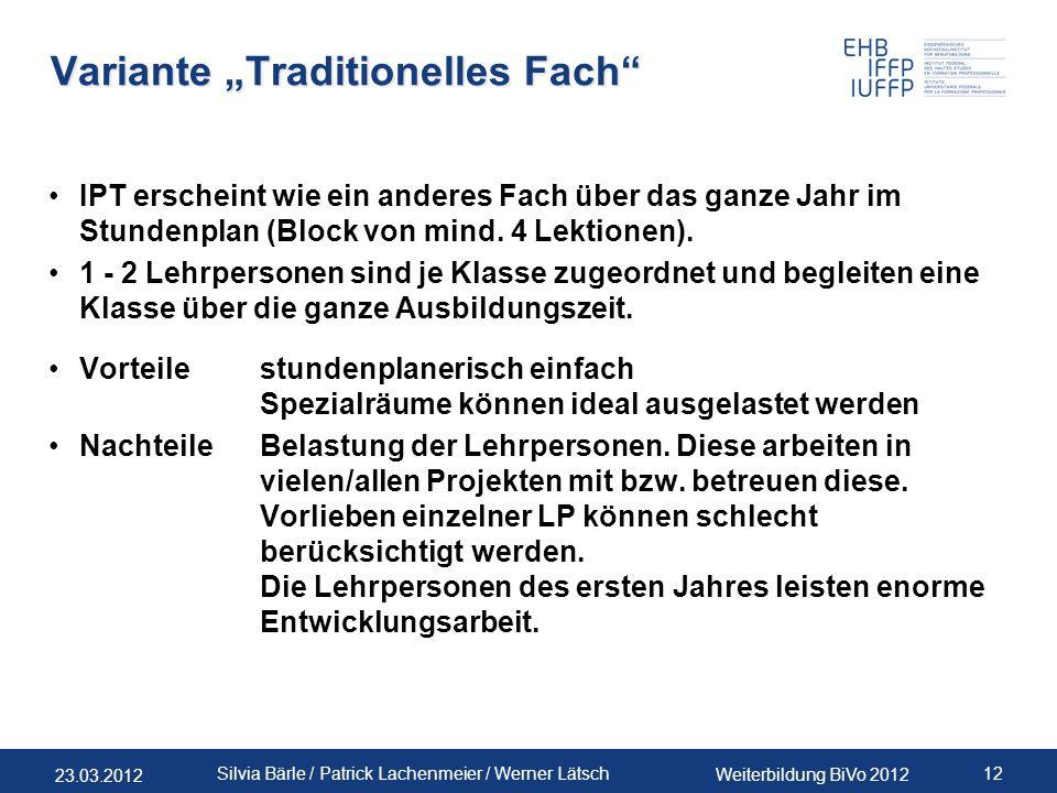 23.03.2012 Weiterbildung BiVo 2012 12 Silvia Bärle / Patrick Lachenmeier / Werner Lätsch Variante Traditionelles Fach IPT erscheint wie ein anderes Fa