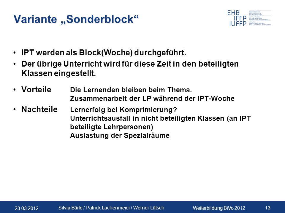 23.03.2012 Weiterbildung BiVo 2012 13 Silvia Bärle / Patrick Lachenmeier / Werner Lätsch Variante Sonderblock IPT werden als Block(Woche) durchgeführt