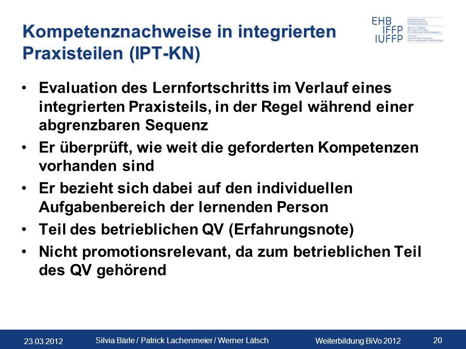 23.03.2012 Weiterbildung BiVo 2012 20 Silvia Bärle / Patrick Lachenmeier / Werner Lätsch Kompetenznachweise in integrierten Praxisteilen (IPT-KN) Eval