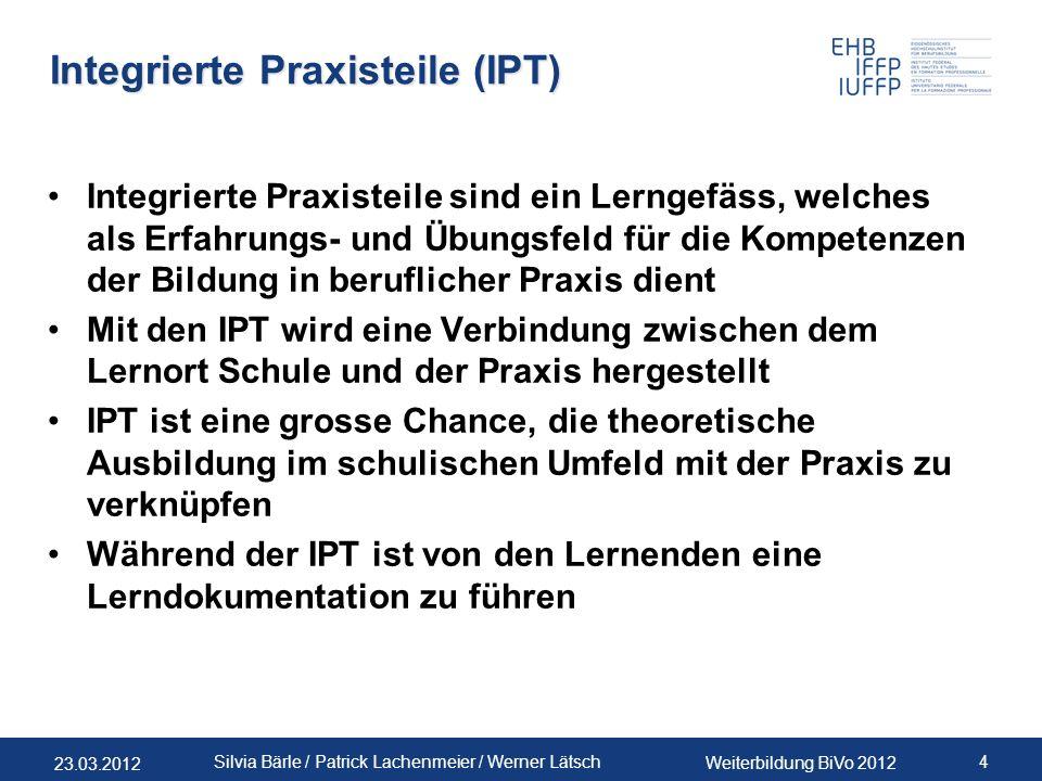 23.03.2012 Weiterbildung BiVo 2012 4 Silvia Bärle / Patrick Lachenmeier / Werner Lätsch Integrierte Praxisteile (IPT) Integrierte Praxisteile sind ein