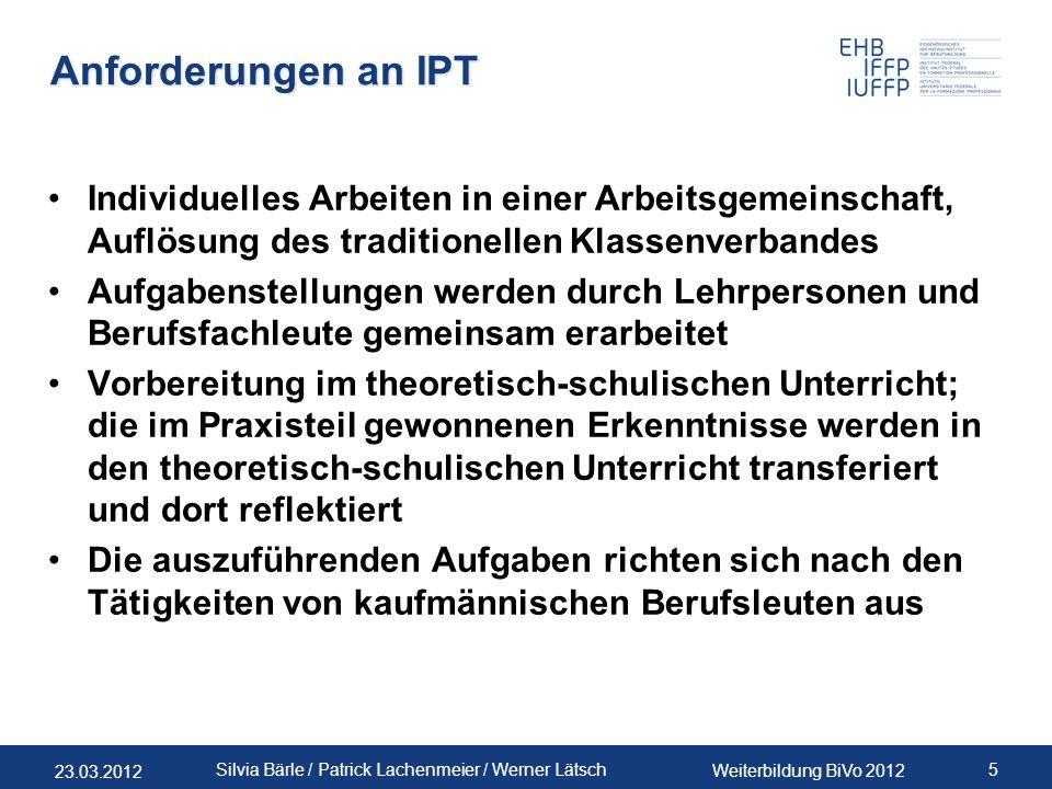 23.03.2012 Weiterbildung BiVo 2012 5 Silvia Bärle / Patrick Lachenmeier / Werner Lätsch Anforderungen an IPT Individuelles Arbeiten in einer Arbeitsge