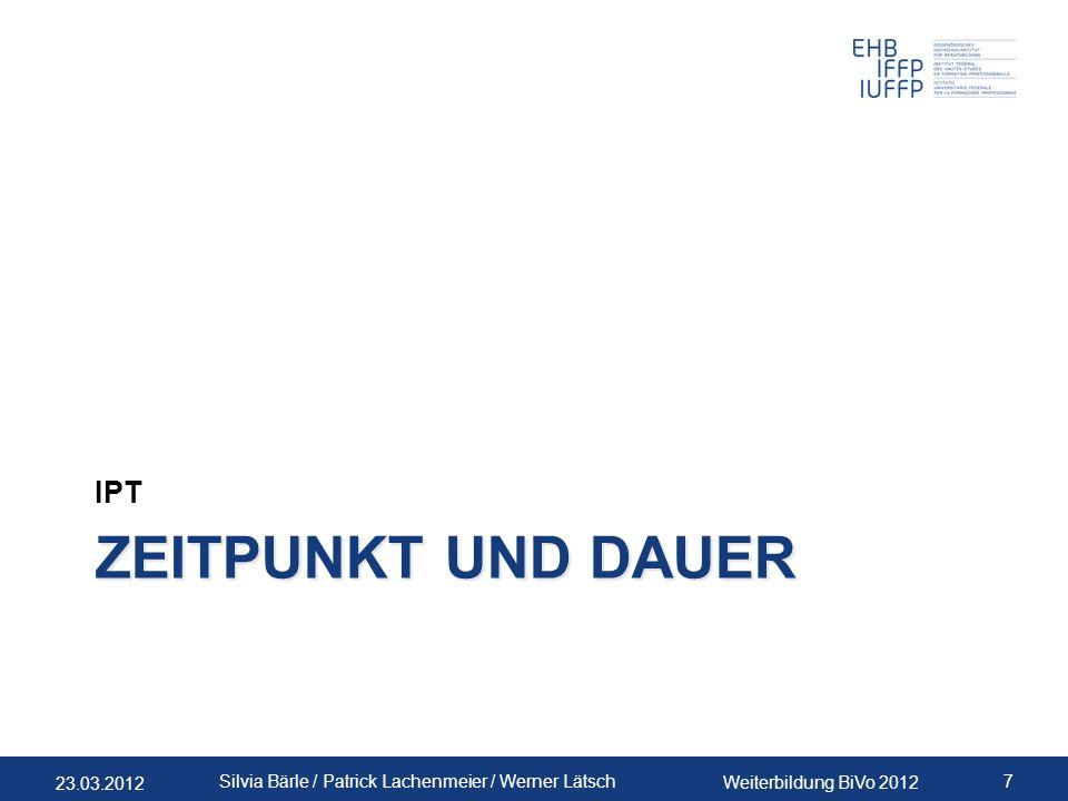 23.03.2012 Weiterbildung BiVo 2012 7 Silvia Bärle / Patrick Lachenmeier / Werner Lätsch ZEITPUNKT UND DAUER IPT