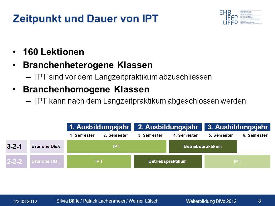 23.03.2012 Weiterbildung BiVo 2012 8 Silvia Bärle / Patrick Lachenmeier / Werner Lätsch Zeitpunkt und Dauer von IPT 160 Lektionen Branchenheterogene K