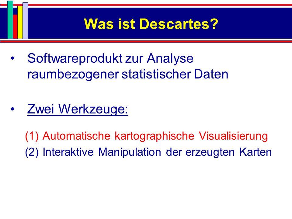 Was ist Descartes? Softwareprodukt zur Analyse raumbezogener statistischer Daten Zwei Werkzeuge: (1) Automatische kartographische Visualisierung (2) I