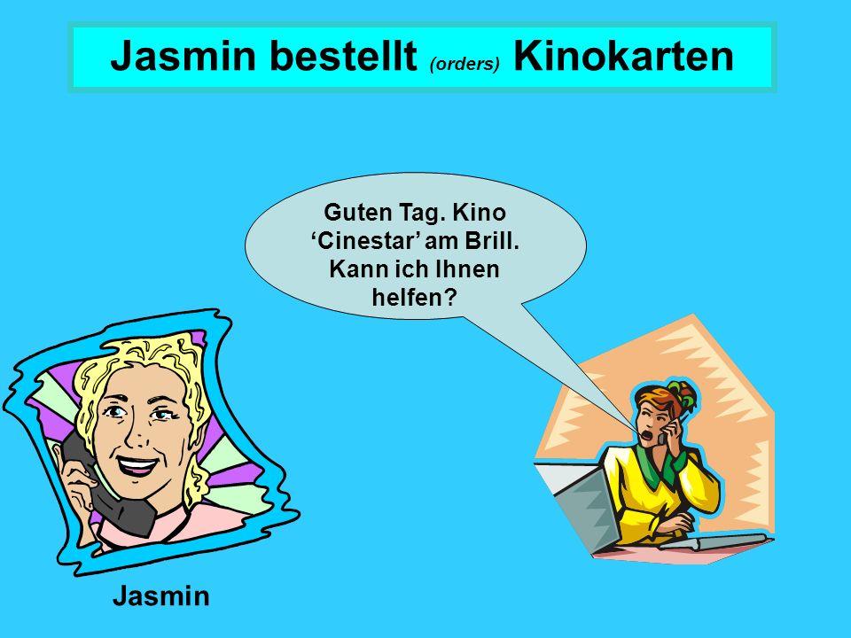 Jasmin Jasmin bestellt (orders) Kinokarten Guten Tag.
