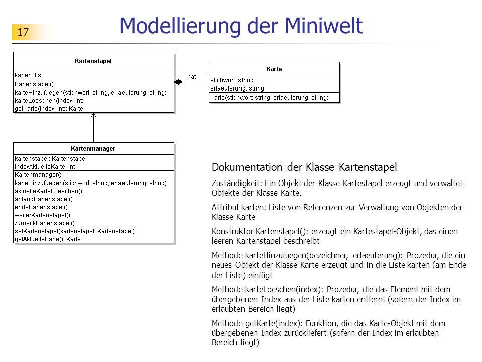 17 Modellierung der Miniwelt Dokumentation der Klasse Kartenstapel Zuständigkeit: Ein Objekt der Klasse Kartestapel erzeugt und verwaltet Objekte der