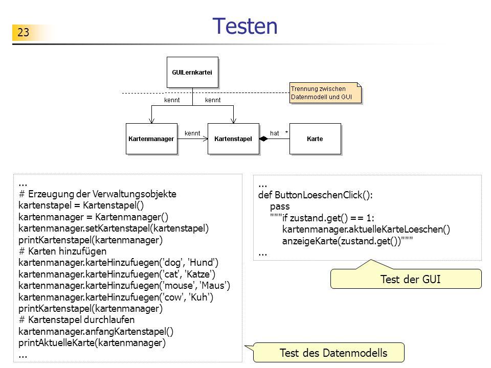 23 Testen... # Erzeugung der Verwaltungsobjekte kartenstapel = Kartenstapel() kartenmanager = Kartenmanager() kartenmanager.setKartenstapel(kartenstap