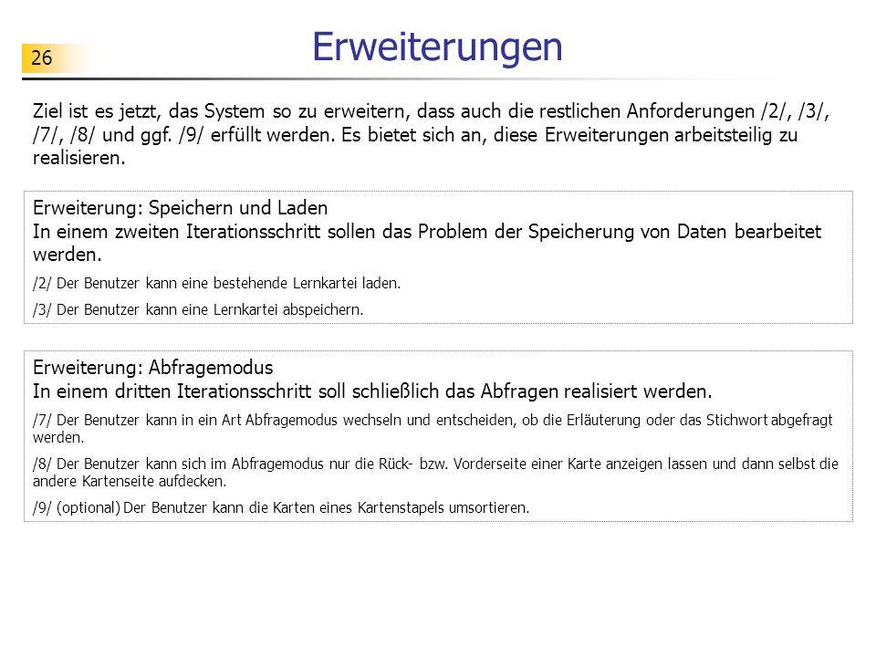 26 Erweiterungen Erweiterung: Speichern und Laden In einem zweiten Iterationsschritt sollen das Problem der Speicherung von Daten bearbeitet werden. /