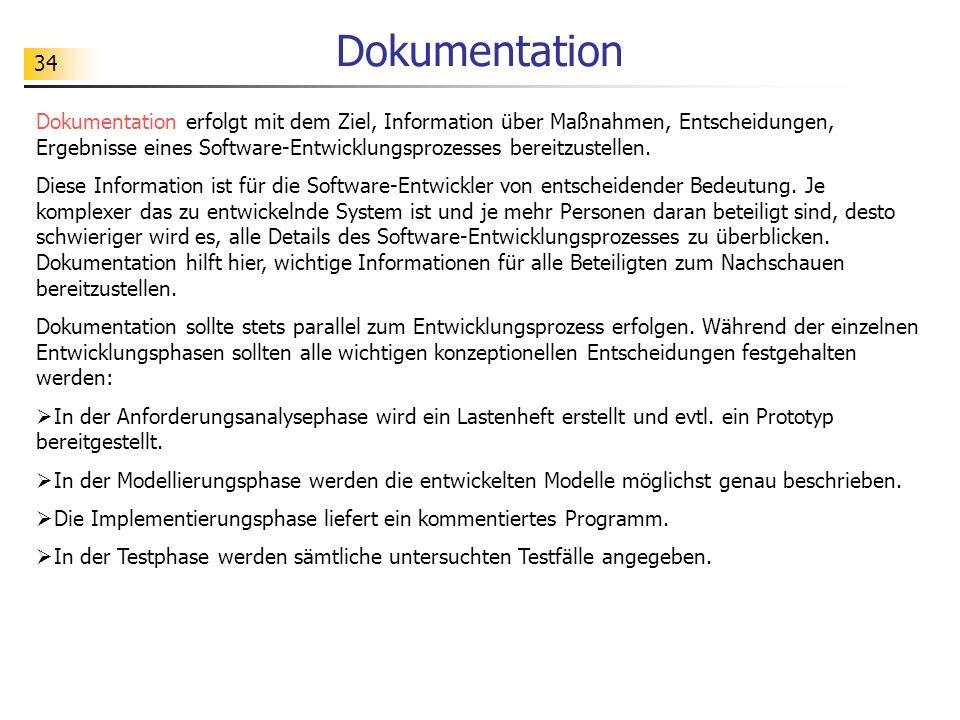 34 Dokumentation Dokumentation erfolgt mit dem Ziel, Information über Maßnahmen, Entscheidungen, Ergebnisse eines Software-Entwicklungsprozesses berei