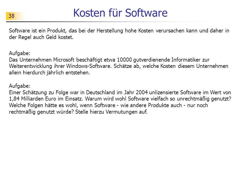 38 Kosten für Software Software ist ein Produkt, das bei der Herstellung hohe Kosten verursachen kann und daher in der Regel auch Geld kostet. Aufgabe