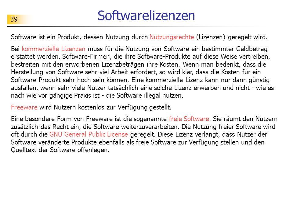 39 Softwarelizenzen Software ist ein Produkt, dessen Nutzung durch Nutzungsrechte (Lizenzen) geregelt wird. Bei kommerzielle Lizenzen muss für die Nut