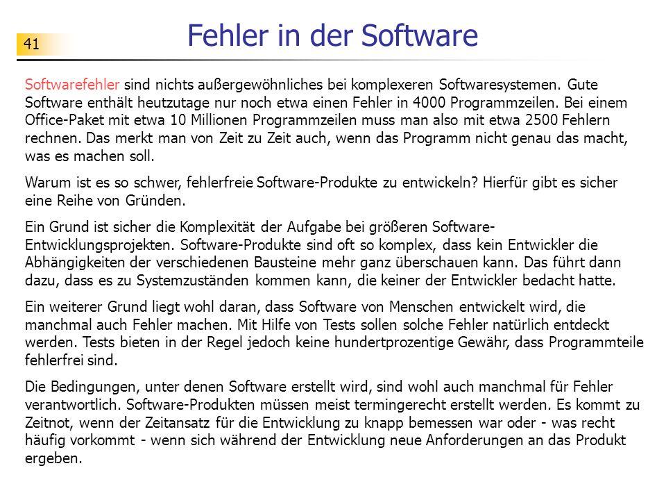 41 Fehler in der Software Softwarefehler sind nichts außergewöhnliches bei komplexeren Softwaresystemen. Gute Software enthält heutzutage nur noch etw