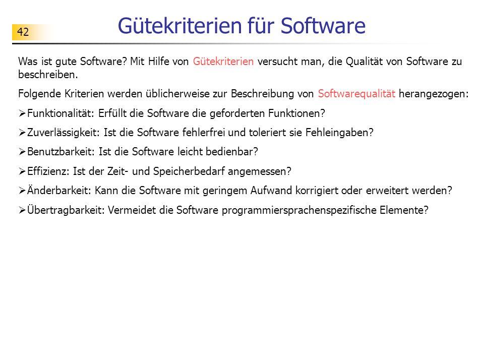 42 Gütekriterien für Software Was ist gute Software? Mit Hilfe von Gütekriterien versucht man, die Qualität von Software zu beschreiben. Folgende Krit