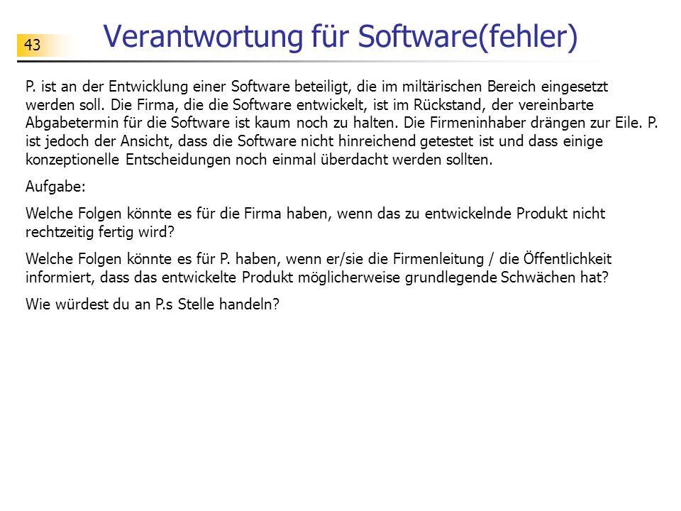 43 Verantwortung für Software(fehler) P. ist an der Entwicklung einer Software beteiligt, die im miltärischen Bereich eingesetzt werden soll. Die Firm