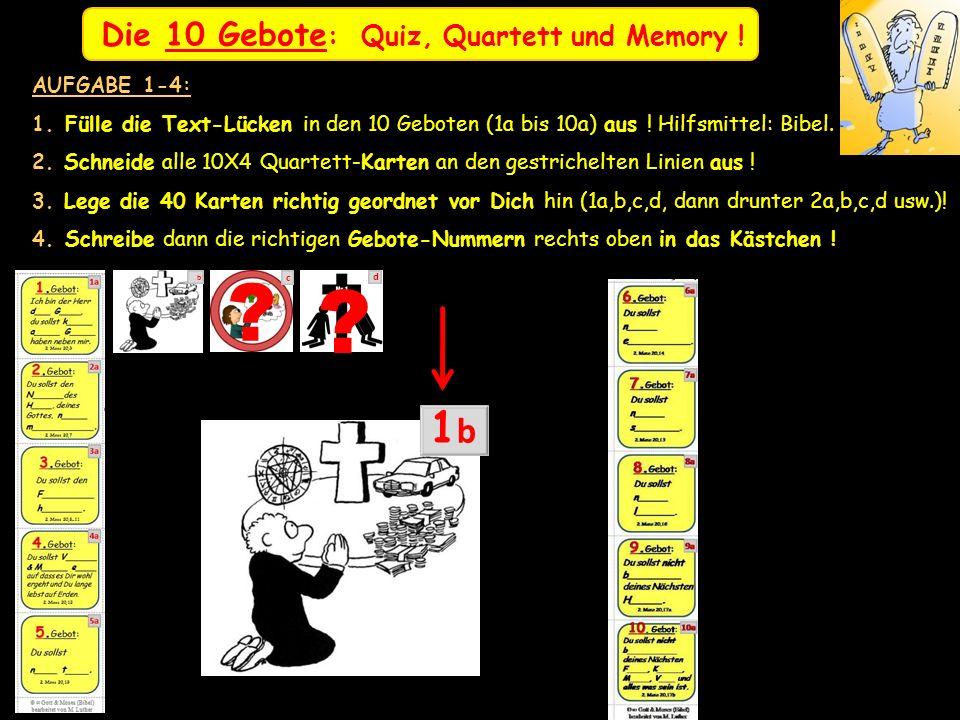 Die 10 Gebote : Quiz, Quartett und Memory ! AUFGABE 1-4: 1. Fülle die Text-Lücken in den 10 Geboten (1a bis 10a) aus ! Hilfsmittel: Bibel. 2. Schneide