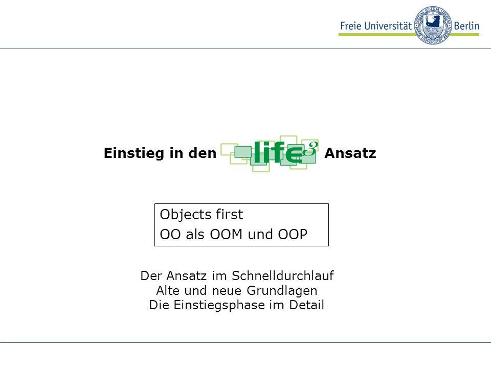 Einstieg in den Ansatz Objects first OO als OOM und OOP Der Ansatz im Schnelldurchlauf Alte und neue Grundlagen Die Einstiegsphase im Detail