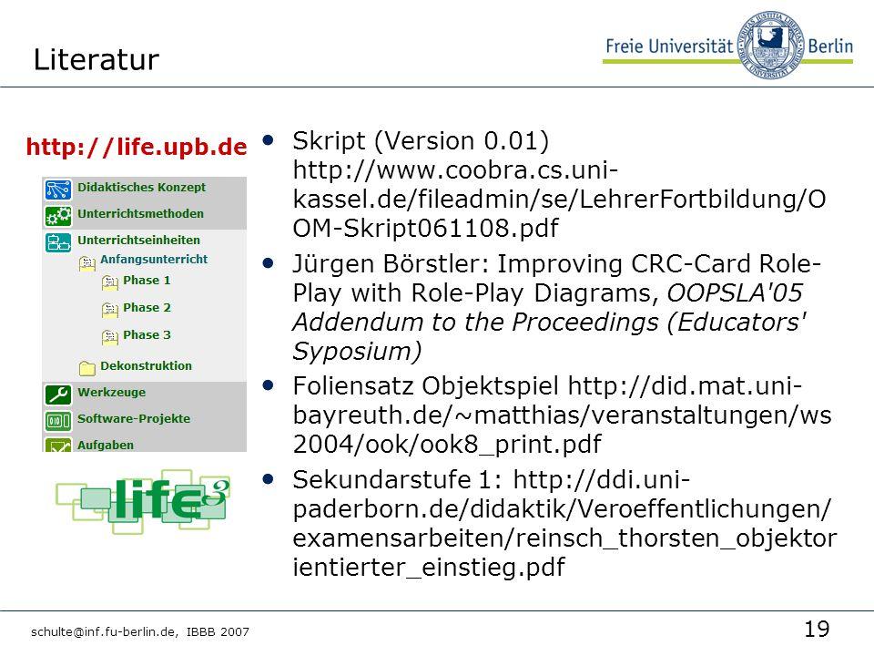 19 schulte@inf.fu-berlin.de, IBBB 2007 Literatur http://life.upb.de Skript (Version 0.01) http://www.coobra.cs.uni- kassel.de/fileadmin/se/LehrerFortb