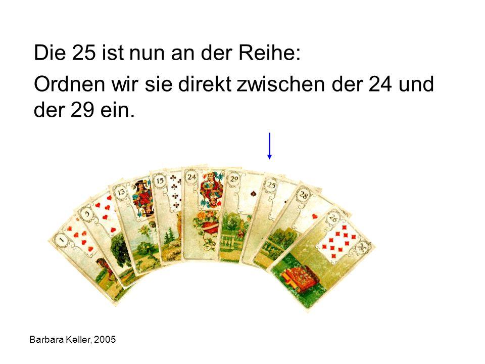 Barbara Keller, 2005 Die 25 ist nun an der Reihe: Ordnen wir sie direkt zwischen der 24 und der 29 ein.