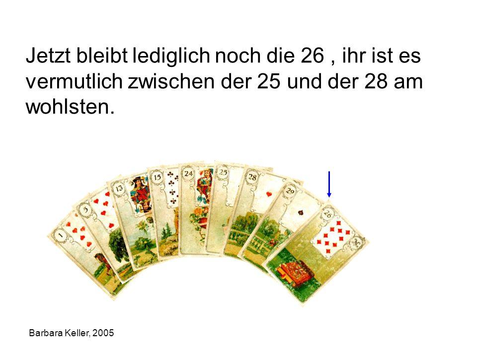 Barbara Keller, 2005 Jetzt bleibt lediglich noch die 26, ihr ist es vermutlich zwischen der 25 und der 28 am wohlsten.