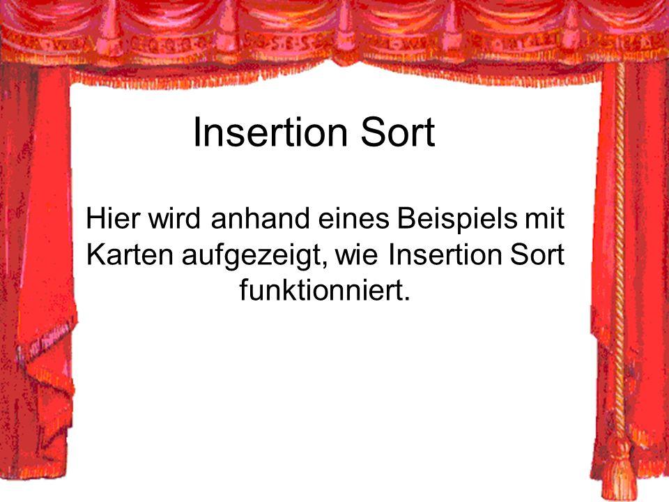 Insertion Sort Hier wird anhand eines Beispiels mit Karten aufgezeigt, wie Insertion Sort funktionniert.