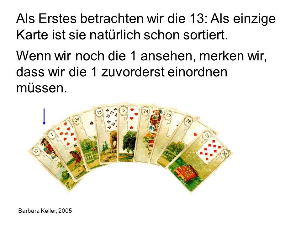 Barbara Keller, 2005 Als Erstes betrachten wir die 13: Als einzige Karte ist sie natürlich schon sortiert. Wenn wir noch die 1 ansehen, merken wir, da