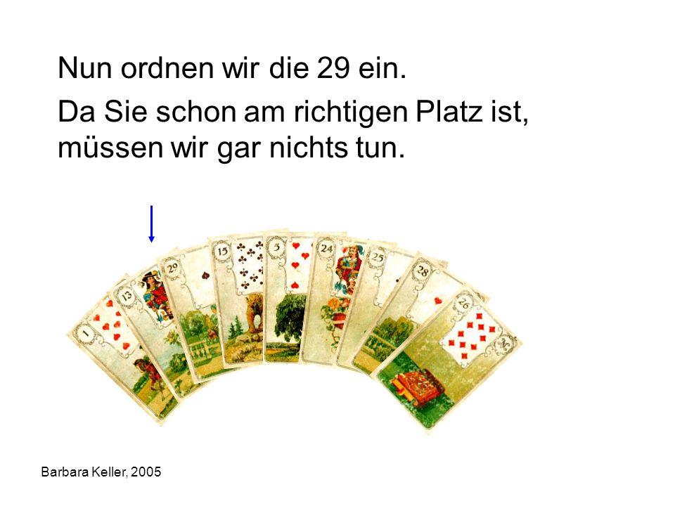 Barbara Keller, 2005 Als nächstes kommt die 15 dran: Sie gehört zwischen die 13 und die 29.