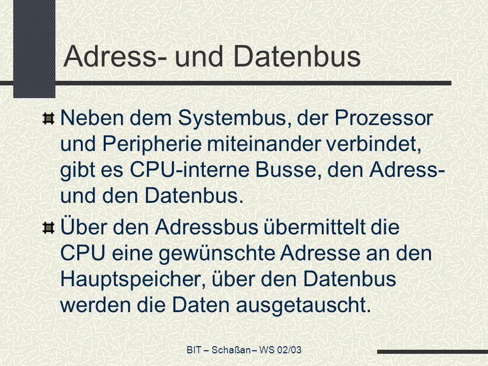 BIT – Schaßan – WS 02/03 Befehlssatz der CPU Die CPU verarbeitet Befehle.