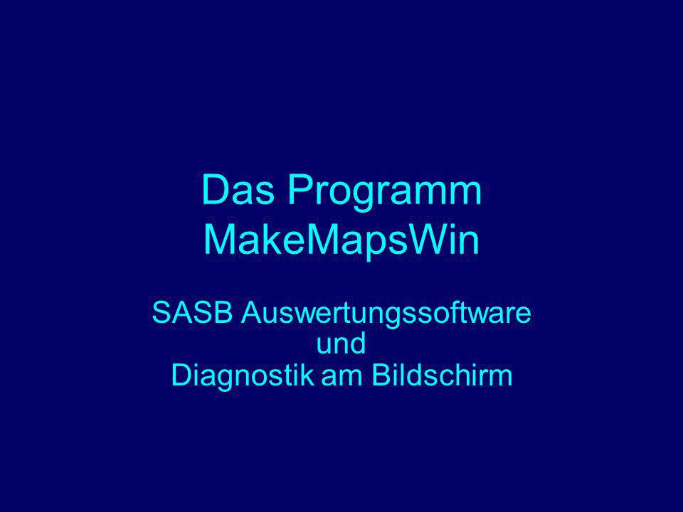 Das Programm MakeMapsWin SASB Auswertungssoftware und Diagnostik am Bildschirm