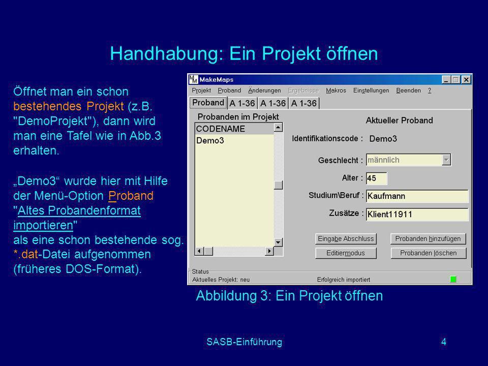 SASB-Einführung4 Handhabung: Ein Projekt öffnen Abbildung 3: Ein Projekt öffnen Öffnet man ein schon bestehendes Projekt (z.B.