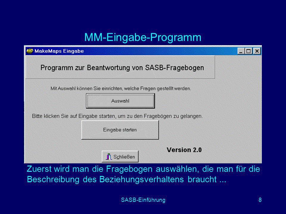 SASB-Einführung8 MM-Eingabe-Programm Zuerst wird man die Fragebogen auswählen, die man für die Beschreibung des Beziehungsverhaltens braucht...